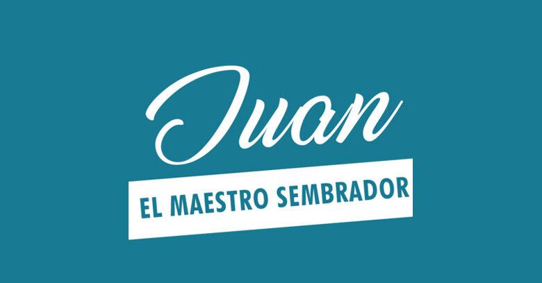 PODCAST: JUAN, EL MAESTRO SEMBRADOR